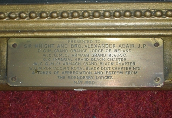 Presented to Sir Knight and Bro. Alexander Adair, J.P. D.G.M.  of the Grand Orange Lodge of Ireland